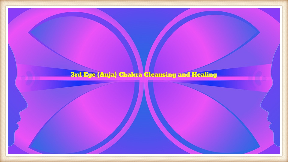 3rd Eye (Anja) Chakra Cleansing and Healing