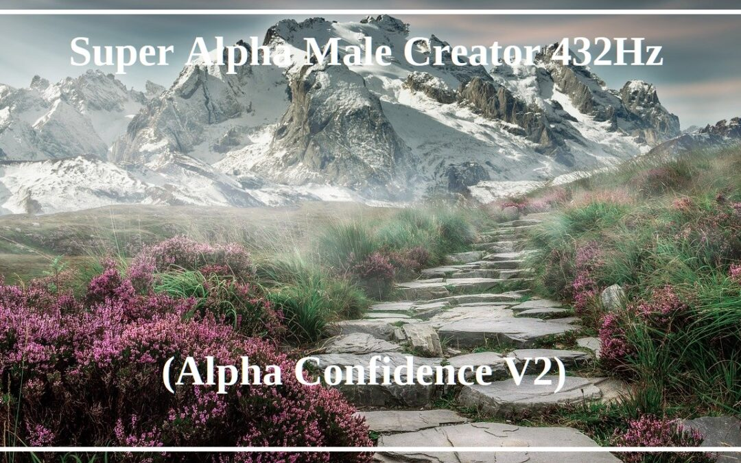 Super Alpha Male Creator 432Hz (Alpha Confidence V2)