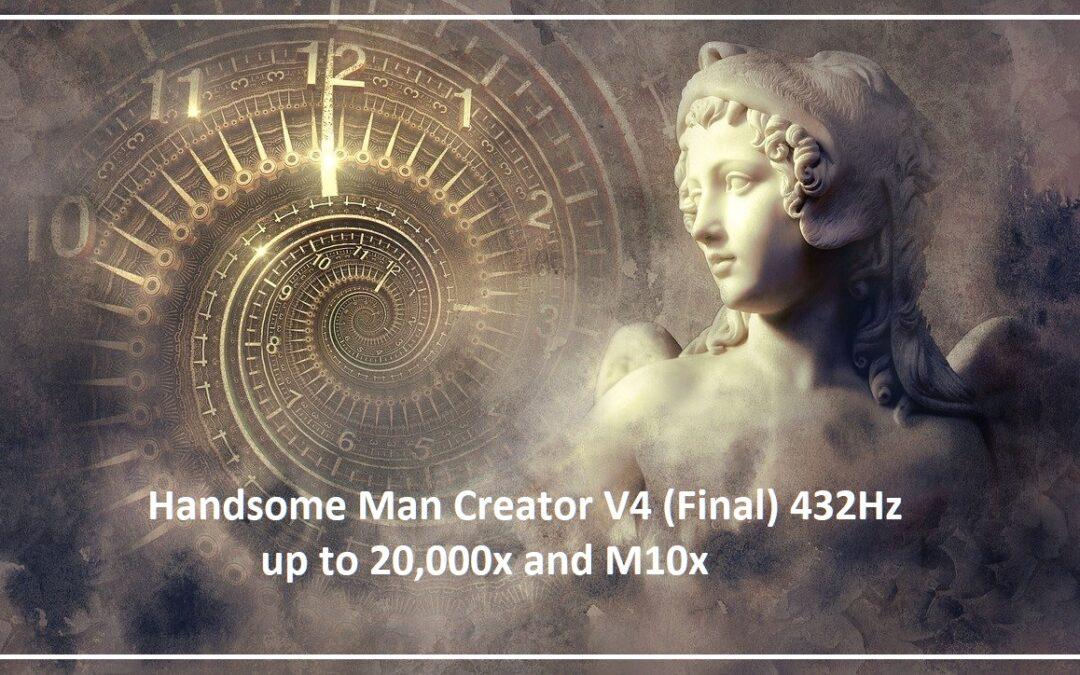 HandsomeManCreatorV4 (Final) 432Hz up to 20,000x and M10x